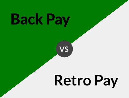 Back Pay vs. Retro Pay